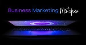 Read more about the article Business Marketing Mistakes