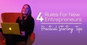 4 Rules For New Entrepreneurs – Practical Starting Tips